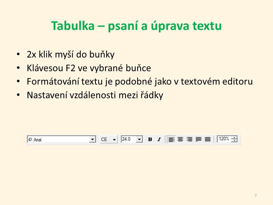 Tabulka – psaní a úprava textu 2x klik myší do buňky Klávesou F2 ve vybrané buňce Formátování textu je podobné jako v textovém editoru Nastavení vzdálenosti mezi řádky 7