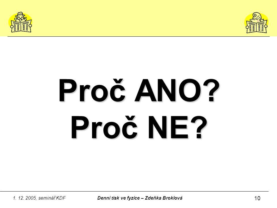 1. 12. 2005, seminář KDFDenní tisk ve fyzice – Zdeňka Broklová 10 Proč ANO? Proč NE?