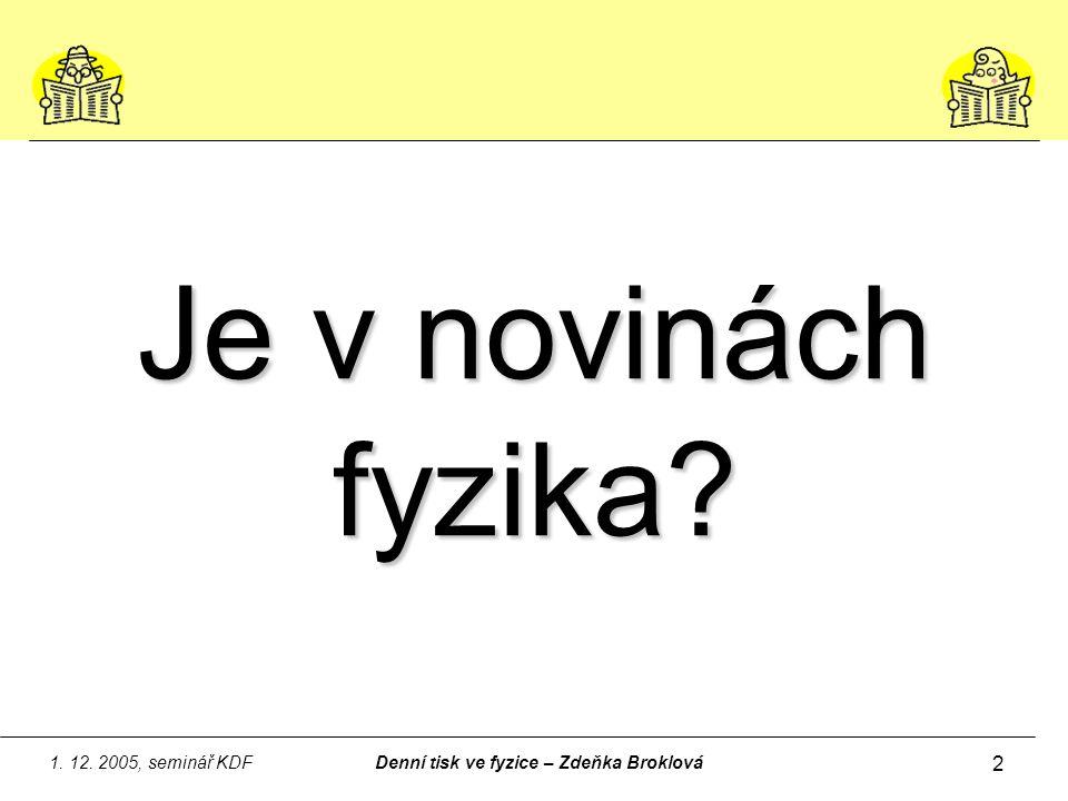 1. 12. 2005, seminář KDFDenní tisk ve fyzice – Zdeňka Broklová 2 Je v novinách fyzika?