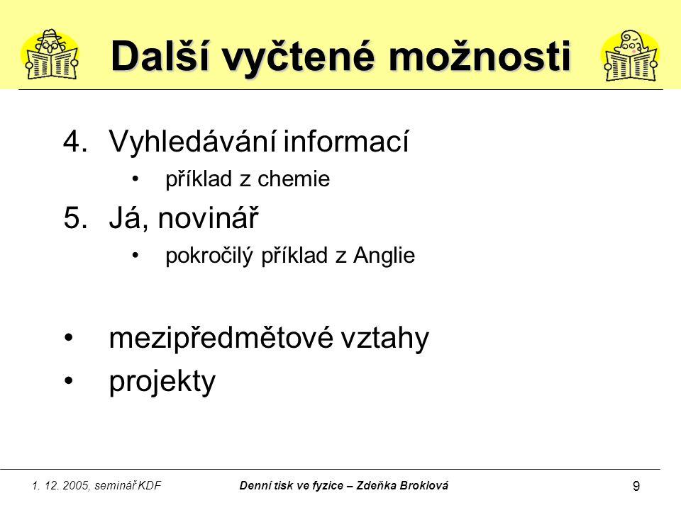 1. 12. 2005, seminář KDFDenní tisk ve fyzice – Zdeňka Broklová 9 Další vyčtené možnosti 4.Vyhledávání informací příklad z chemie 5.Já, novinář pokroči