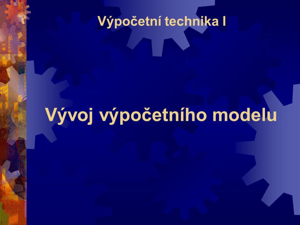 Vývoj výpočetního modelu Výpočetní technika I