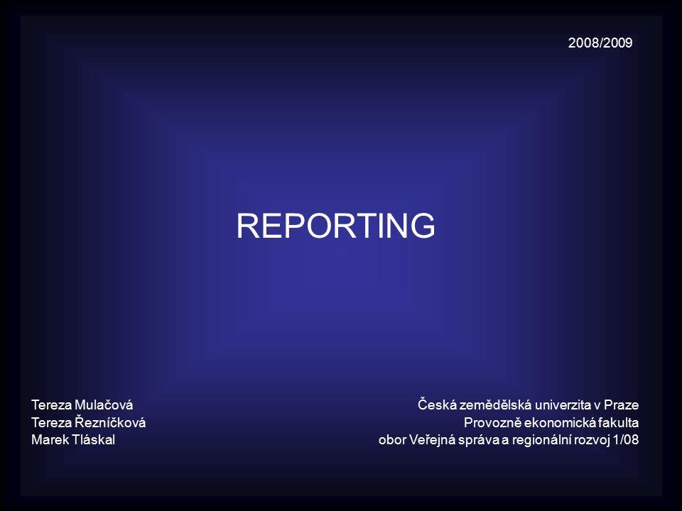 2008/2009 REPORTING Tereza Mulačová Česká zemědělská univerzita v Praze Tereza Řezníčková Provozně ekonomická fakulta Marek Tláskal obor Veřejná správ