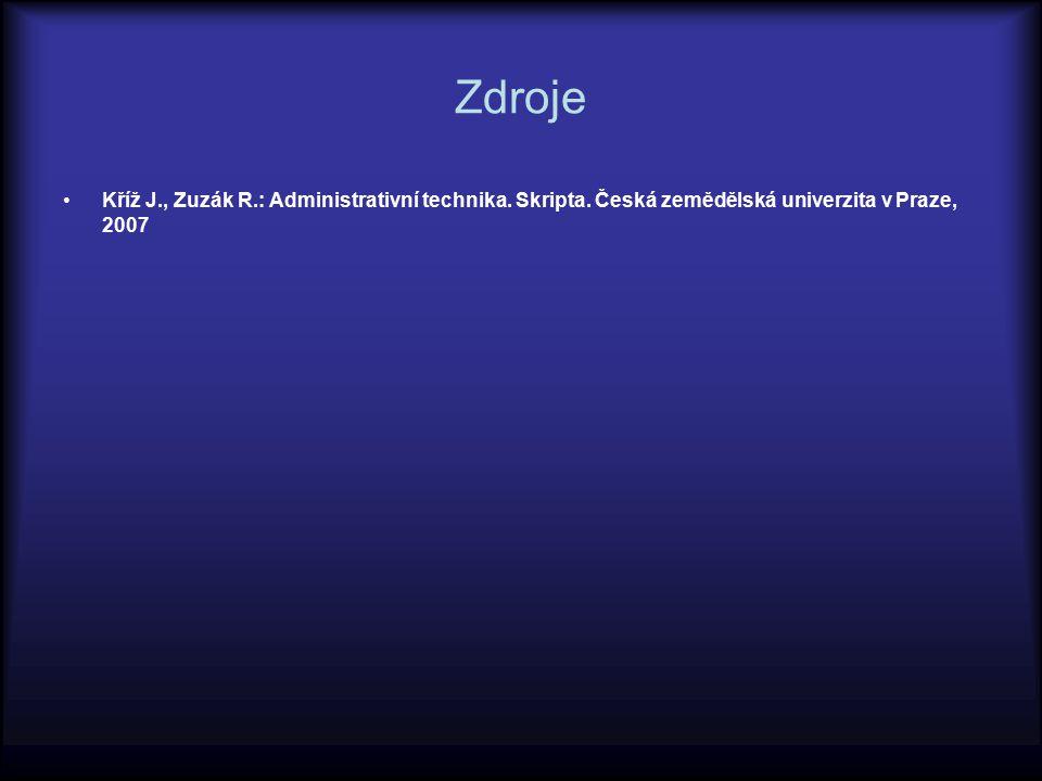 Zdroje Kříž J., Zuzák R.: Administrativní technika. Skripta. Česká zemědělská univerzita v Praze, 2007