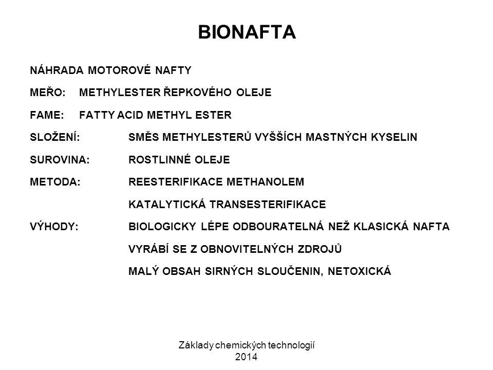 Základy chemických technologií 2014 BIONAFTA NÁHRADA MOTOROVÉ NAFTY MEŘO:METHYLESTER ŘEPKOVÉHO OLEJE FAME:FATTY ACID METHYL ESTER SLOŽENÍ:SMĚS METHYLE