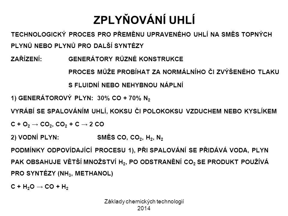 Základy chemických technologií 2014 ZPLYŇOVÁNÍ UHLÍ TECHNOLOGICKÝ PROCES PRO PŘEMĚNU UPRAVENÉHO UHLÍ NA SMĚS TOPNÝCH PLYNŮ NEBO PLYNŮ PRO DALŠÍ SYNTÉZ
