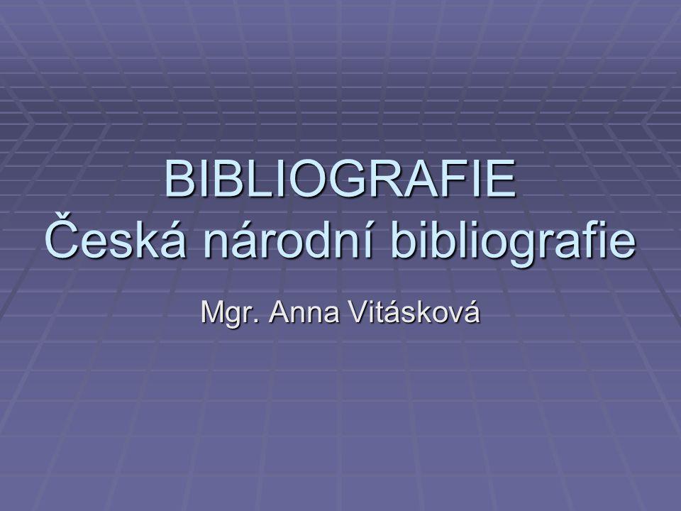 BIBLIOGRAFIE Česká národní bibliografie Mgr. Anna Vitásková