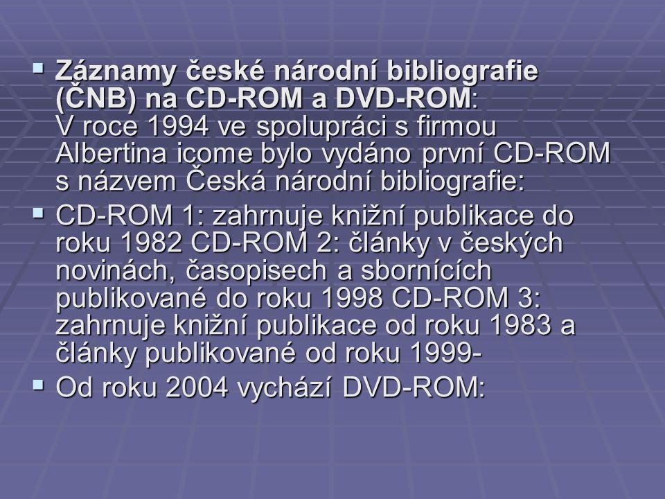  Záznamy české národní bibliografie (ČNB) na CD-ROM a DVD-ROM: V roce 1994 ve spolupráci s firmou Albertina icome bylo vydáno první CD-ROM s názvem Česká národní bibliografie:  CD-ROM 1: zahrnuje knižní publikace do roku 1982 CD-ROM 2: články v českých novinách, časopisech a sbornících publikované do roku 1998 CD-ROM 3: zahrnuje knižní publikace od roku 1983 a články publikované od roku 1999-  Od roku 2004 vychází DVD-ROM: