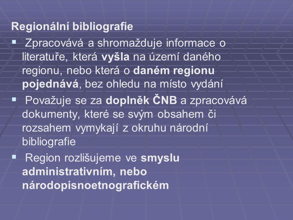 Regionální bibliografie   Zpracovává a shromažduje informace o literatuře, která vyšla na území daného regionu, nebo která o daném regionu pojednává, bez ohledu na místo vydání   Považuje se za doplněk ČNB a zpracovává dokumenty, které se svým obsahem či rozsahem vymykají z okruhu národní bibliografie   Region rozlišujeme ve smyslu administrativním, nebo národopisnoetnografickém
