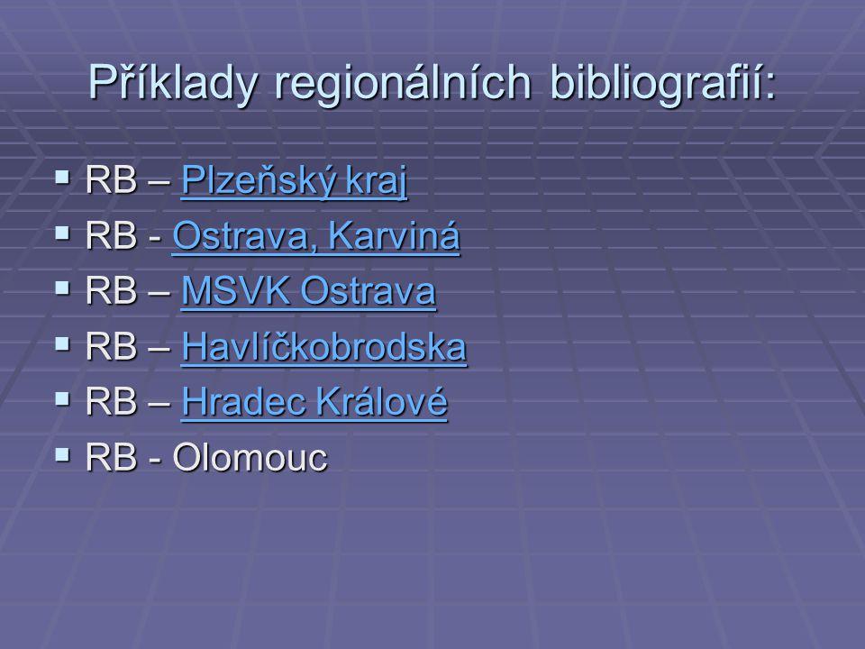 Příklady regionálních bibliografií:  RB – Plzeňský kraj Plzeňský krajPlzeňský kraj  RB - Ostrava, Karviná Ostrava, KarvináOstrava, Karviná  RB – MSVK Ostrava MSVK OstravaMSVK Ostrava  RB – Havlíčkobrodska Havlíčkobrodska  RB – Hradec Králové Hradec KrálovéHradec Králové  RB - Olomouc
