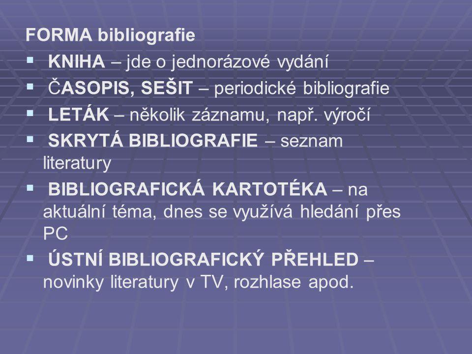 FORMA bibliografie   KNIHA – jde o jednorázové vydání   ČASOPIS, SEŠIT – periodické bibliografie   LETÁK – několik záznamu, např.
