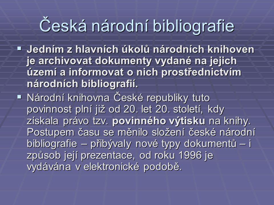 Česká národní bibliografie  Jedním z hlavních úkolů národních knihoven je archivovat dokumenty vydané na jejich území a informovat o nich prostřednictvím národních bibliografií.