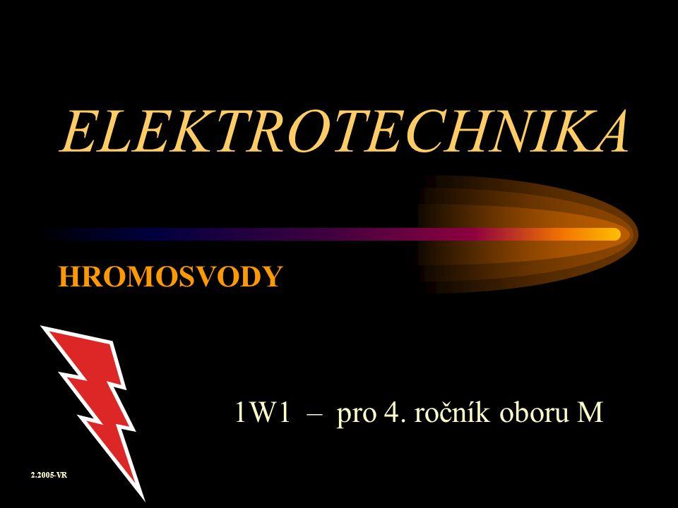 ELEKTROTECHNIKA 1W1 – pro 4. ročník oboru M HROMOSVODY 2.2005-VR