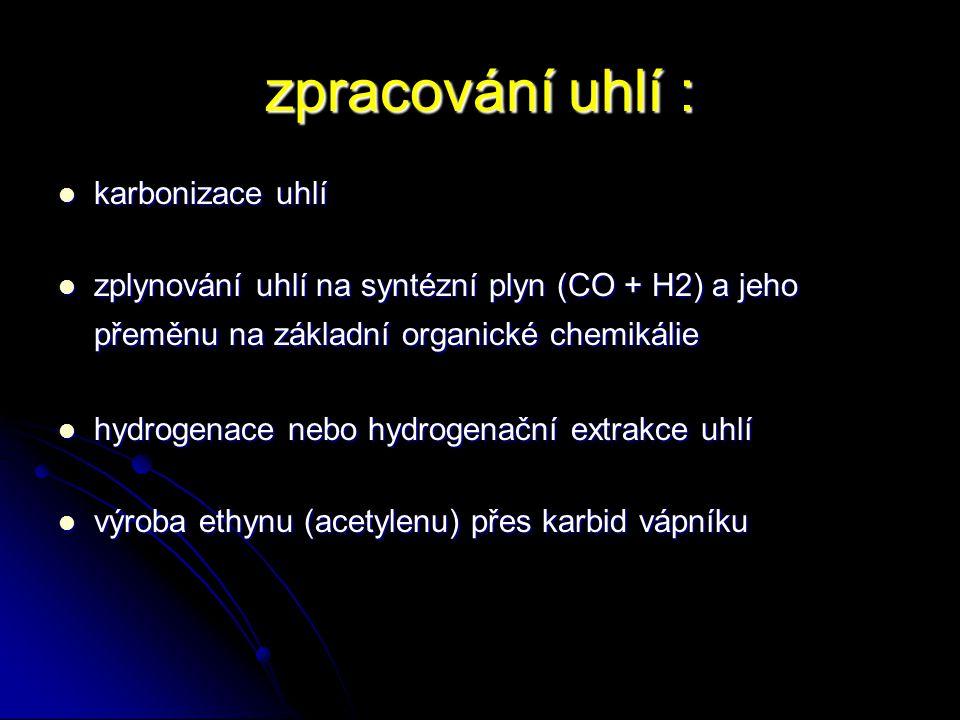 zpracování uhlí : karbonizace uhlí karbonizace uhlí zplynování uhlí na syntézní plyn (CO + H2) a jeho přeměnu na základní organické chemikálie zplynov