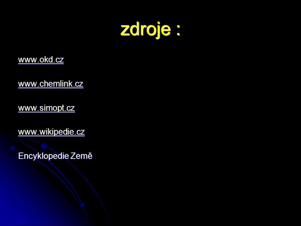 zdroje : www.okd.cz www.chemlink.cz www.simopt.cz www.wikipedie.cz Encyklopedie Země
