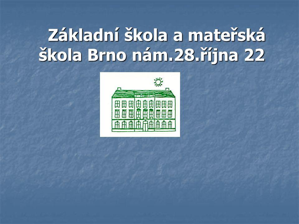 Základní škola a mateřská škola Brno nám.28.října 22 Základní škola a mateřská škola Brno nám.28.října 22