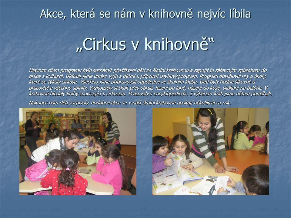 """Akce, která se nám v knihovně nejvíc líbila """"Cirkus v knihovně Hlavním cílem programu bylo seznámit předškolní děti se školní knihovnou a zapojit je zábavným způsobem do práce s knihami."""