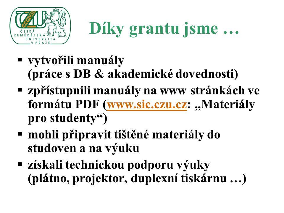 """Díky grantu jsme …  vytvořili manuály (práce s DB & akademické dovednosti)  zpřístupnili manuály na www stránkách ve formátu PDF (www.sic.czu.cz: """"M"""