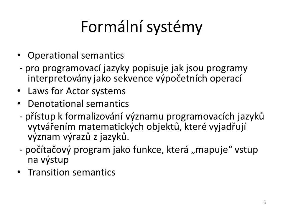 Formální systémy Operational semantics - pro programovací jazyky popisuje jak jsou programy interpretovány jako sekvence výpočetních operací Laws for