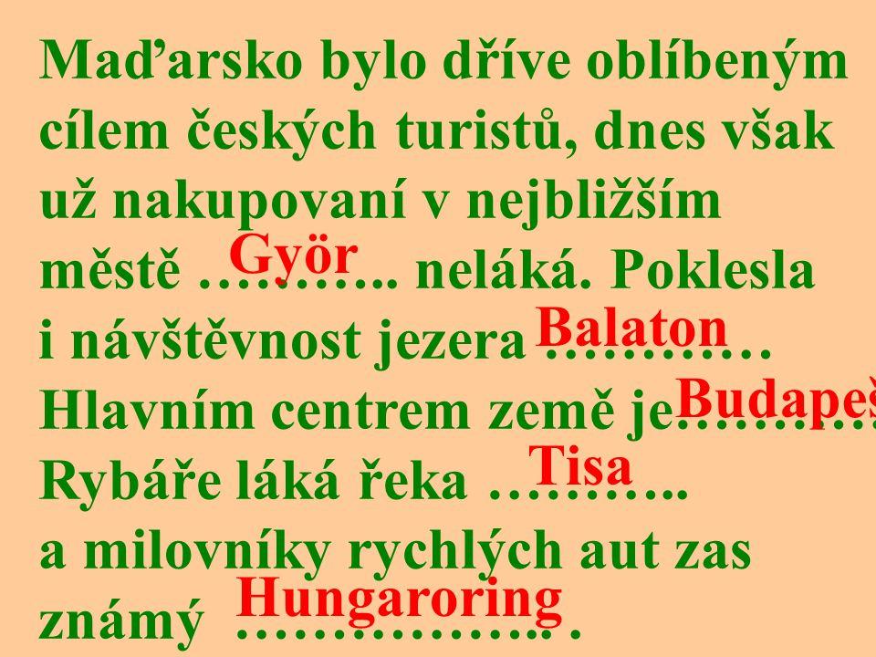 Maďarsko bylo dříve oblíbeným cílem českých turistů, dnes však už nakupovaní v nejbližším městě ………..