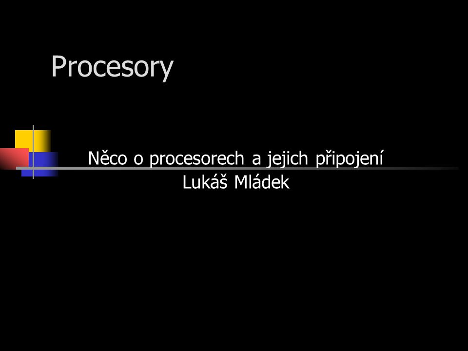 Procesory Něco o procesorech a jejich připojení Lukáš Mládek