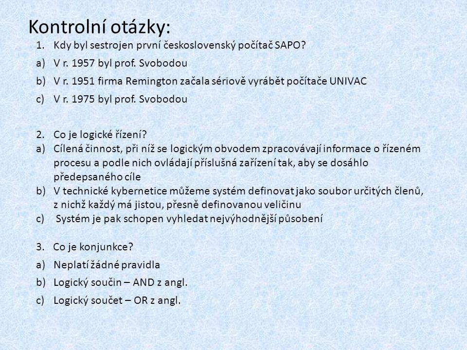Kontrolní otázky: 1.Kdy byl sestrojen první československý počítač SAPO.