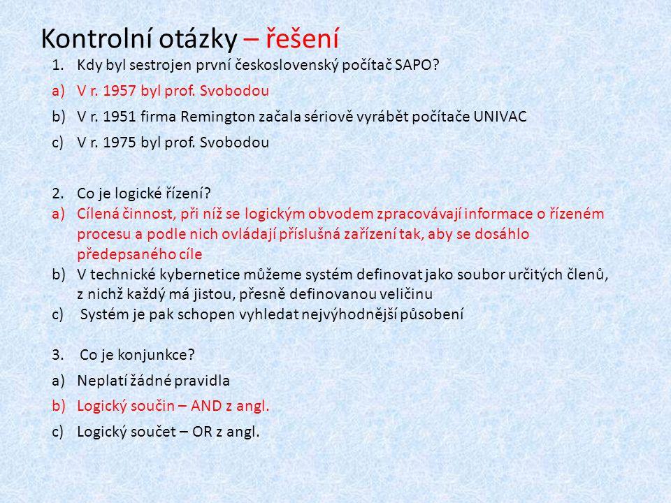 Kontrolní otázky – řešení 1.Kdy byl sestrojen první československý počítač SAPO.