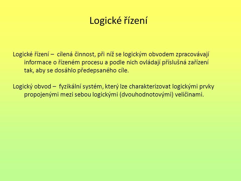 Logické řízení Logické řízení – cílená činnost, při níž se logickým obvodem zpracovávají informace o řízeném procesu a podle nich ovládají příslušná zařízení tak, aby se dosáhlo předepsaného cíle.