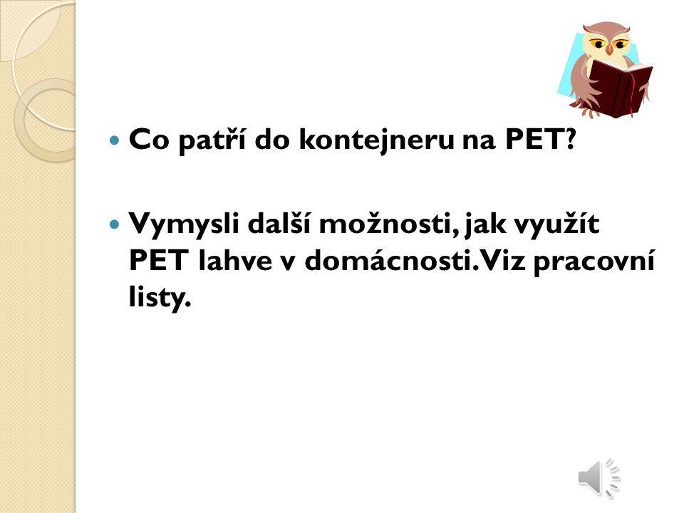 Co si pamatuješ.Jak využíváme PET. Popiš postup při třídění PET.