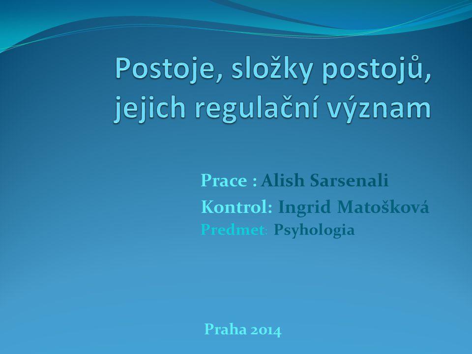 Prace : Alish Sarsenali Kontrol: Ingrid Matošková Praha 2014 Predmet : Psyhologia