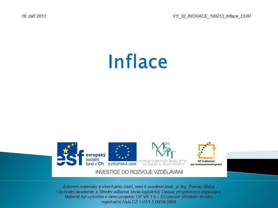 16. září 2013VY_32_INOVACE_100213_Inflace_DUM Autorem materiálu a všech jeho částí, není-li uvedeno jinak, je Ing. Roman Blaha. Obchodní akademie a St