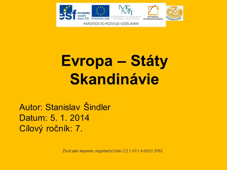 Evropa – Státy Skandinávie Život jako leporelo, registrační číslo CZ.1.07/1.4.00/21.3763 Autor: Stanislav Šindler Datum: 5.