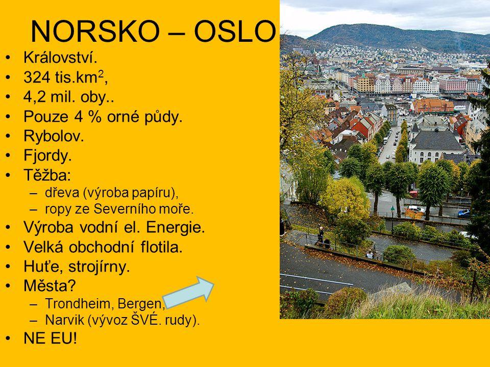 NORSKO – OSLO Království.324 tis.km 2, 4,2 mil. oby..