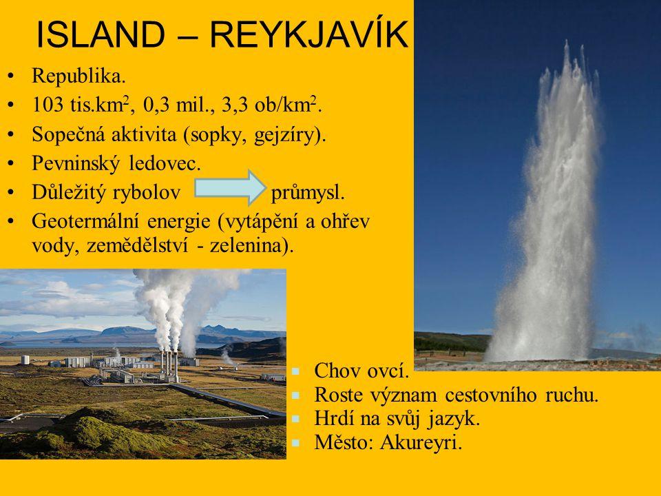 ISLAND – REYKJAVÍK Republika.103 tis.km 2, 0,3 mil., 3,3 ob/km 2.