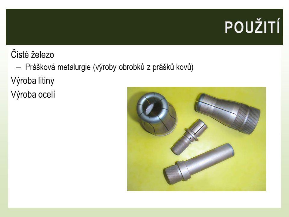 Čisté železo – Prášková metalurgie (výroby obrobků z prášků kovů) Výroba litiny Výroba ocelí
