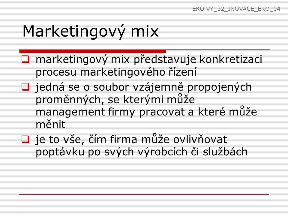 Marketingový mix  marketingový mix představuje konkretizaci procesu marketingového řízení  jedná se o soubor vzájemně propojených proměnných, se kterými může management firmy pracovat a které může měnit  je to vše, čím firma může ovlivňovat poptávku po svých výrobcích či službách EKO VY_32_INOVACE_EKO_04