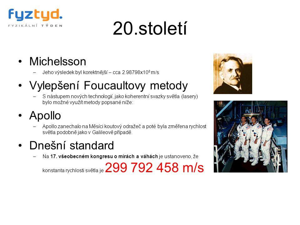 20.století Michelsson –Jeho výsledek byl korektnější – cca 2.98798x10 8 m/s Vylepšení Foucaultovy metody –S nástupem nových technologií, jako koherent