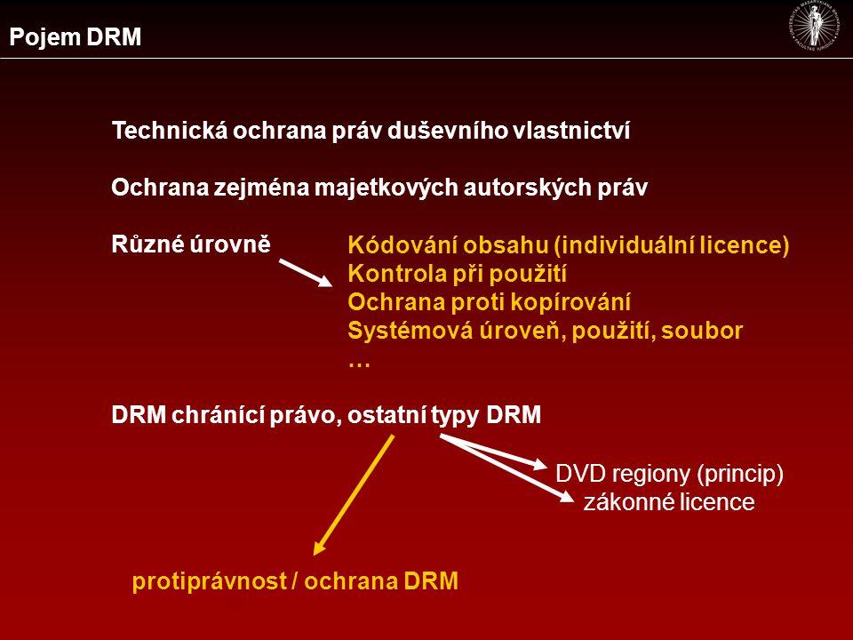 Pojem DRM Technická ochrana práv duševního vlastnictví Ochrana zejména majetkových autorských práv Různé úrovně DRM chránící právo, ostatní typy DRM Kódování obsahu (individuální licence) Kontrola při použití Ochrana proti kopírování Systémová úroveň, použití, soubor … DVD regiony (princip) zákonné licence protiprávnost / ochrana DRM