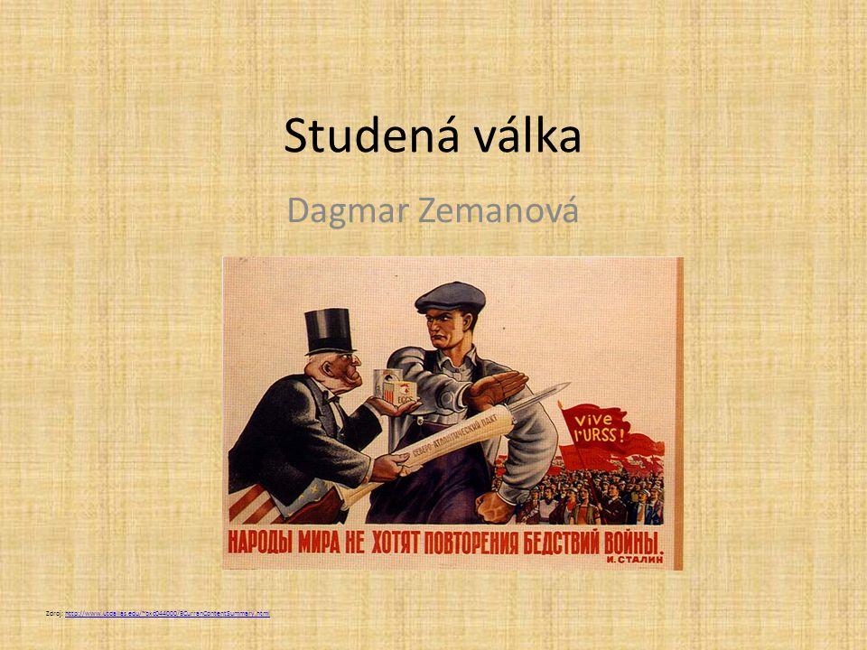 Studená válka Dagmar Zemanová Zdroj: http://www.utdallas.edu/~bxc044000/BCurranContentSummary.htmlhttp://www.utdallas.edu/~bxc044000/BCurranContentSum