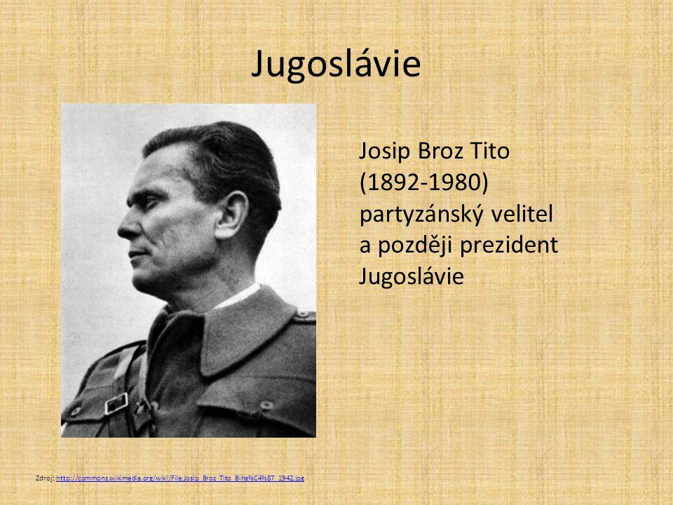 Jugoslávie Zdroj: http://commons.wikimedia.org/wiki/File:Josip_Broz_Tito_Biha%C4%87_1942.jpghttp://commons.wikimedia.org/wiki/File:Josip_Broz_Tito_Bih