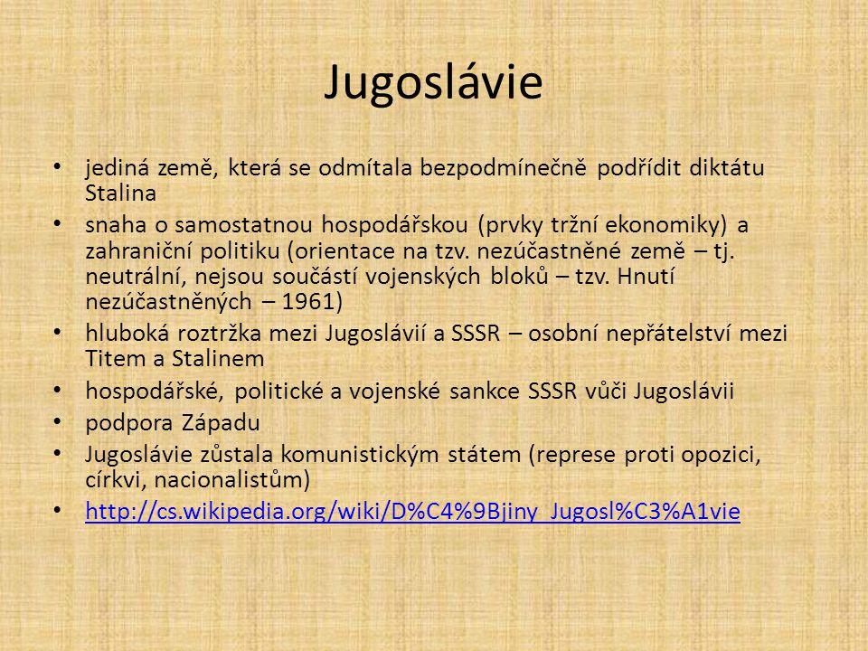 jediná země, která se odmítala bezpodmínečně podřídit diktátu Stalina snaha o samostatnou hospodářskou (prvky tržní ekonomiky) a zahraniční politiku (