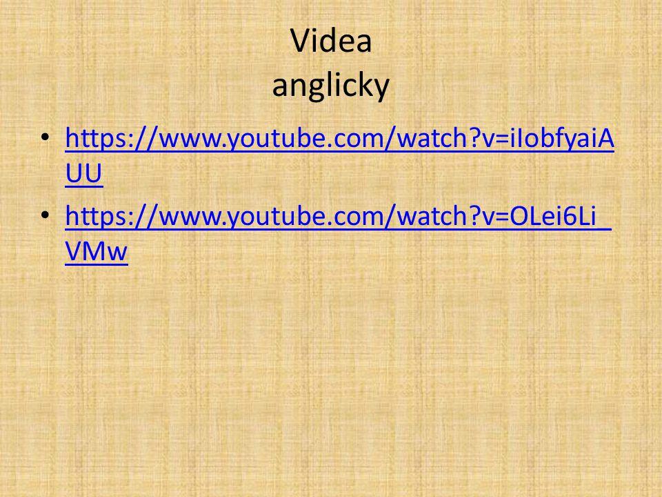Videa anglicky https://www.youtube.com/watch?v=iIobfyaiA UU https://www.youtube.com/watch?v=iIobfyaiA UU https://www.youtube.com/watch?v=OLei6Li_ VMw