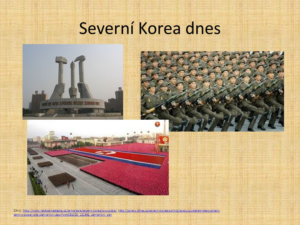 Severní Korea dnes Zdroj: http://www.hedvabnastezka.cz/zeme/asie/severni-korea/pruvodce/, http://zpravy.idnes.cz/severni-korea-pohrozila-soulu-uderem-