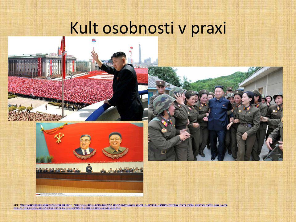 Kult osobnosti v praxi Zdroj: http://vulcanpost.com/2688/north-korea-sad-scary/, http://www.lidovky.cz/foto.aspx?r=ln_zahranici&c=A130103_101745_ln_za