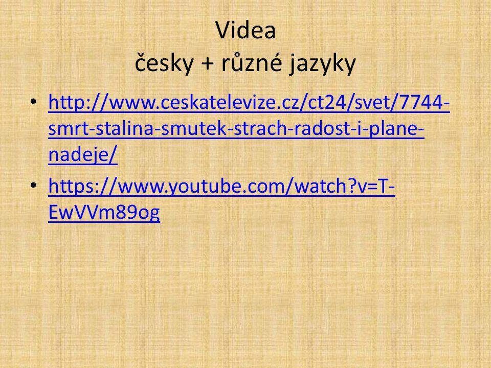 Videa česky + různé jazyky http://www.ceskatelevize.cz/ct24/svet/7744- smrt-stalina-smutek-strach-radost-i-plane- nadeje/ http://www.ceskatelevize.cz/
