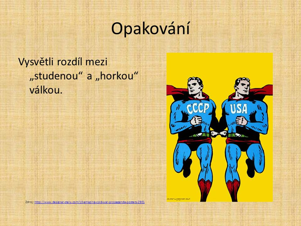"""Opakování Vysvětli rozdíl mezi """"studenou"""" a """"horkou"""" válkou. Zdroj: http://www.designer-daily.com/10-amazing-cold-war-propaganda-posters-2901http://ww"""