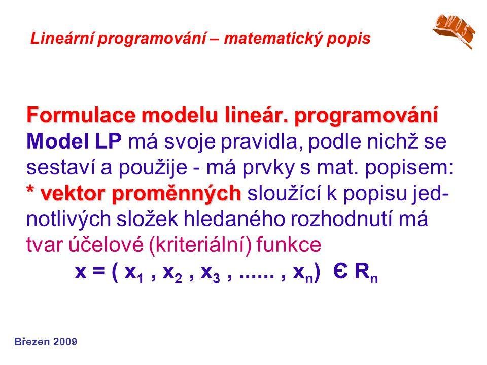Formulace modelu lineár. programování * vektor proměnných Formulace modelu lineár.