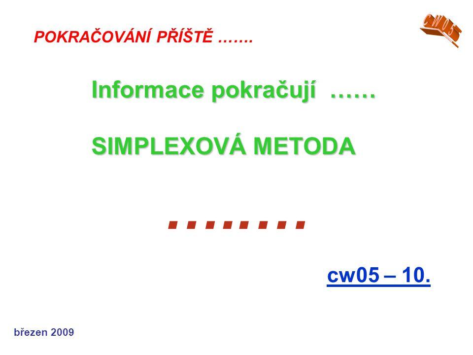 březen 2009 …..… cw05 – 10. POKRAČOVÁNÍ PŘÍŠTĚ ……. Informace pokračují …… SIMPLEXOVÁ METODA