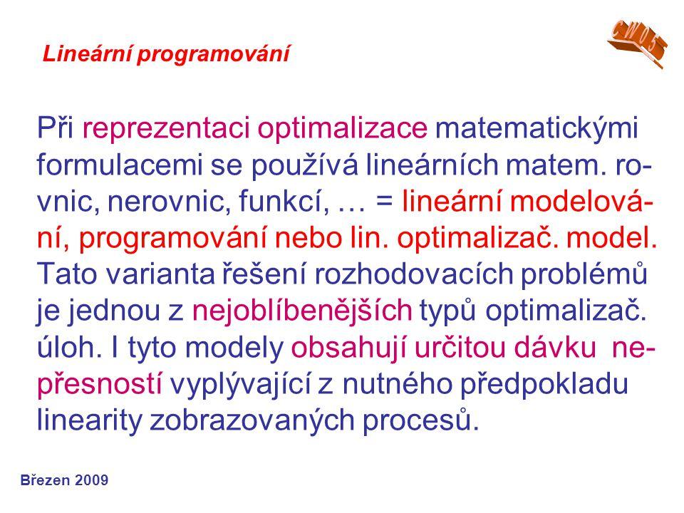 * směšovací problémy – nalezení optimál- ního poměru složek ve směsi se zaručenými (optimálními) vlastnostmi * problematika dělení materiálů s minimál- ním odpadem (zbytky) – tzv.