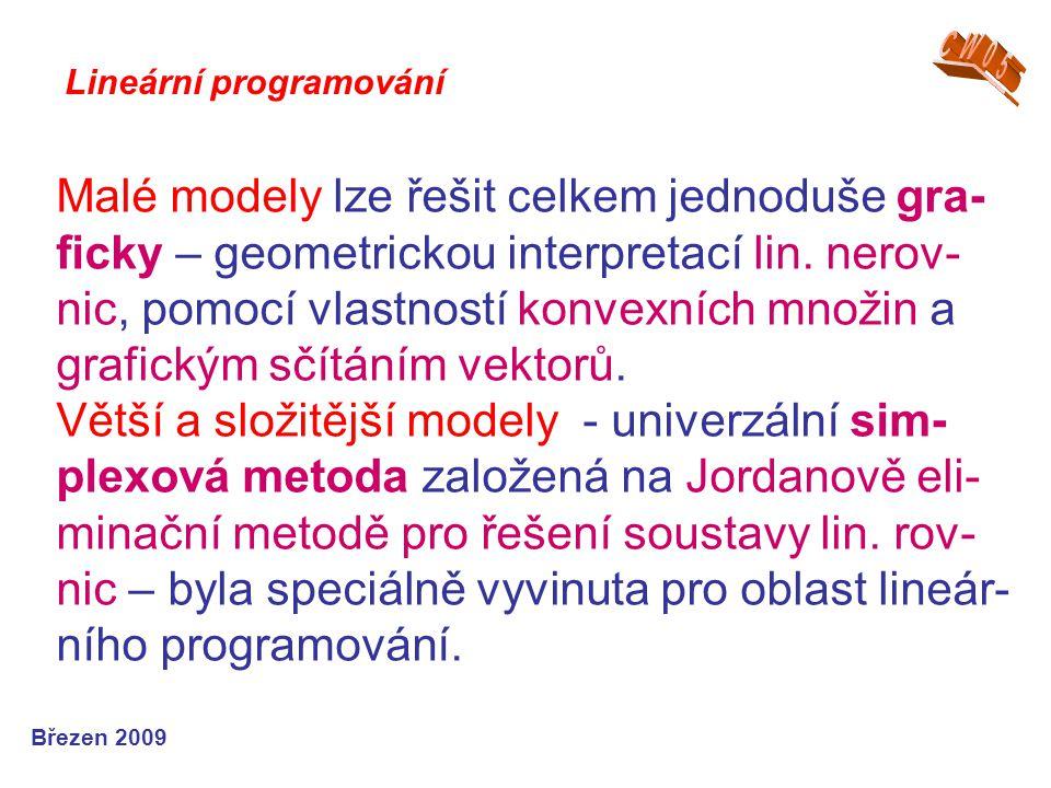 Formulace modelu lineár.programování * vektor proměnných Formulace modelu lineár.