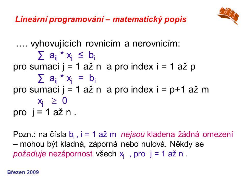 …. vyhovujících rovnicím a nerovnicím: ∑ a ij * x j ≤ b i pro sumaci j = 1 až n a pro index i = 1 až p ∑ a ij * x j = b i pro sumaci j = 1 až n a pro